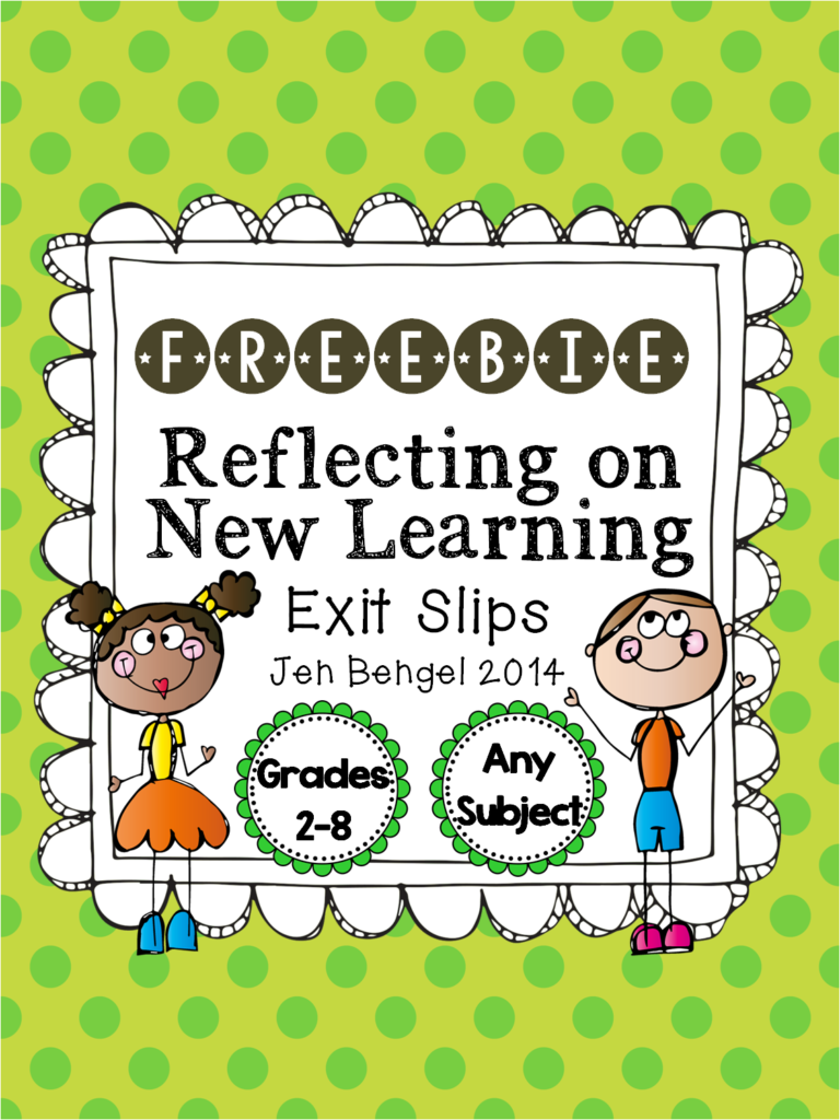 http://www.teacherspayteachers.com/Product/FREEBIE-Reflection-on-New-Learning-Exit-Slips-for-all-Subjects-1076273
